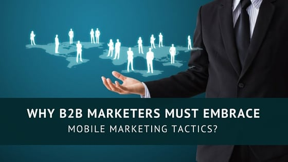 why-b2b-marketers-must-embrace-mobile-marketing-tactics