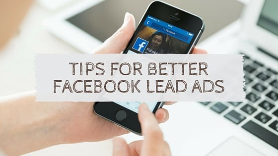 Tips for Better Facebook Lead Ads